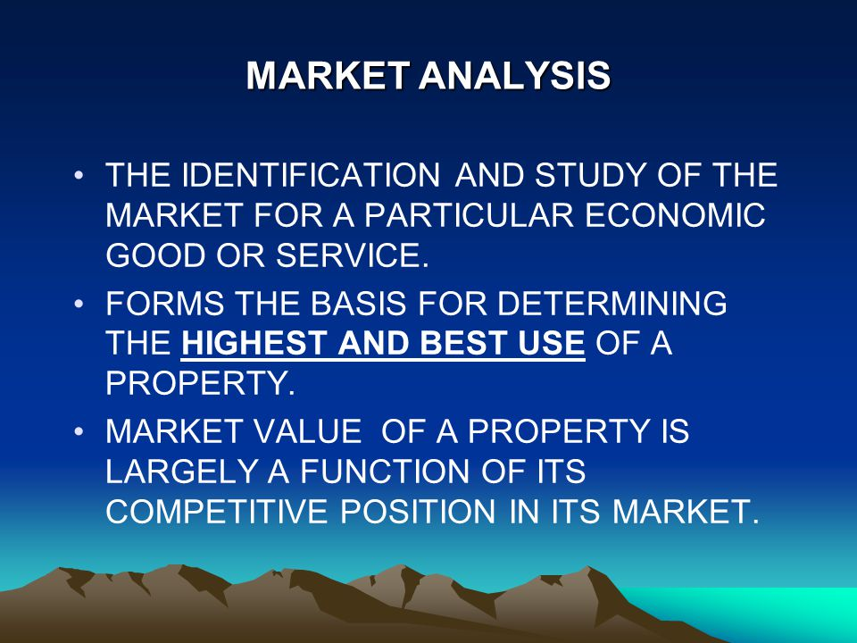 MARKET ANALYSIS THE IDENTIFICATION AND STUDY OF THE MARKET FOR A PARTICULAR ECONOMIC GOOD OR SERVICE.