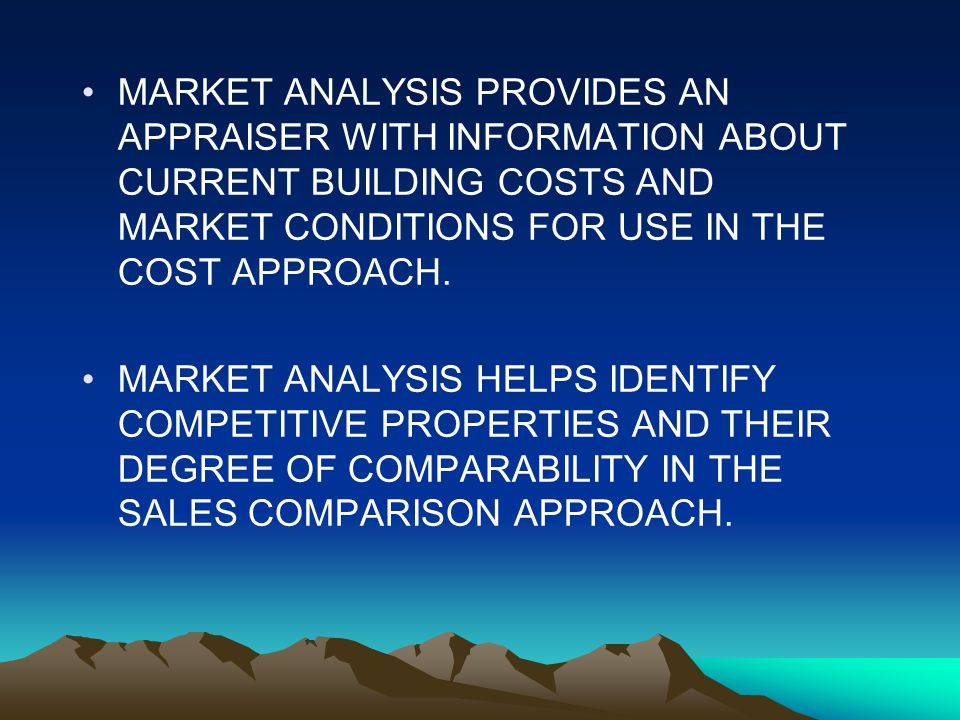 MARKET ANALYSIS PROVIDES AN APPRAISER WITH INFORMATION ABOUT CURRENT BUILDING COSTS AND MARKET CONDITIONS FOR USE IN THE COST APPROACH.