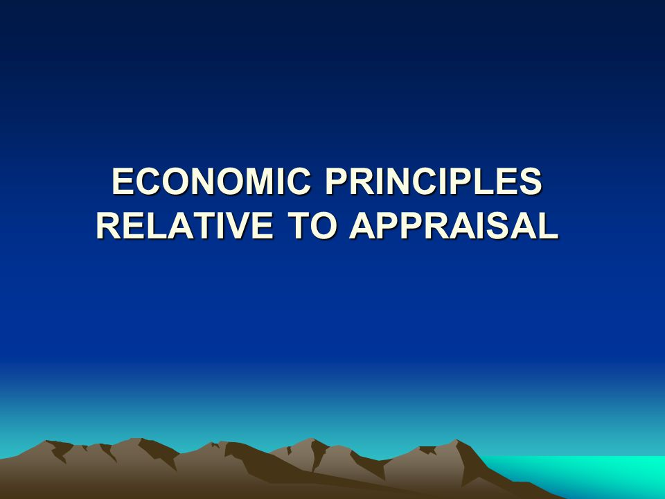 ECONOMIC PRINCIPLES RELATIVE TO APPRAISAL