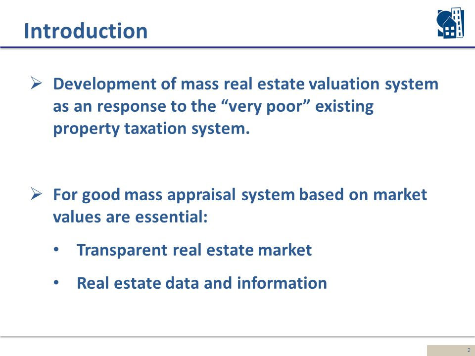 2 Introduction  Development of mass real estate valuation system as an response to the very poor existing property taxation system.