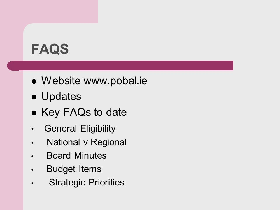 FAQS Website   Updates Key FAQs to date General Eligibility National v Regional Board Minutes Budget Items Strategic Priorities