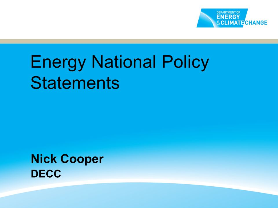Energy National Policy Statements Nick Cooper DECC