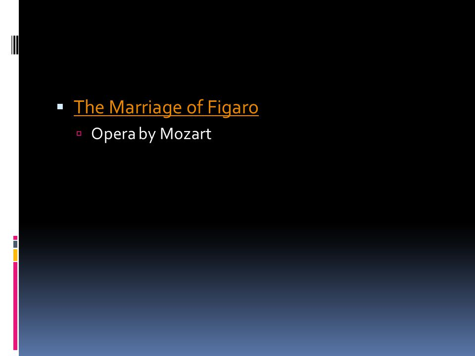  The Marriage of Figaro The Marriage of Figaro  Opera by Mozart