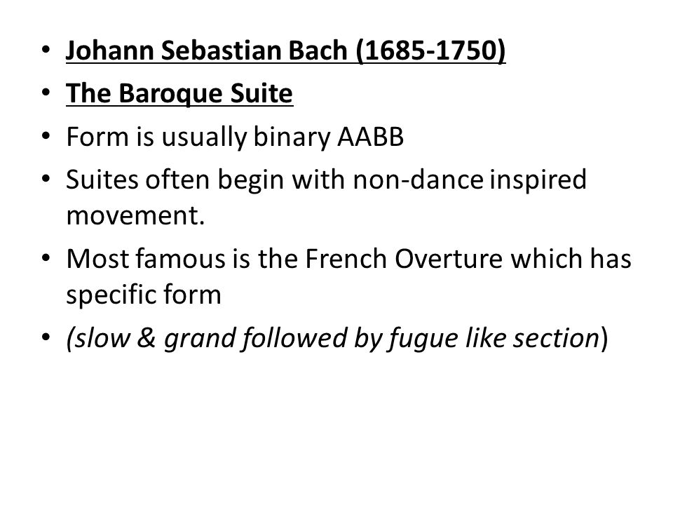 Johann Sebastian Bach ( ) The Baroque Suite Form is usually binary AABB Suites often begin with non-dance inspired movement.