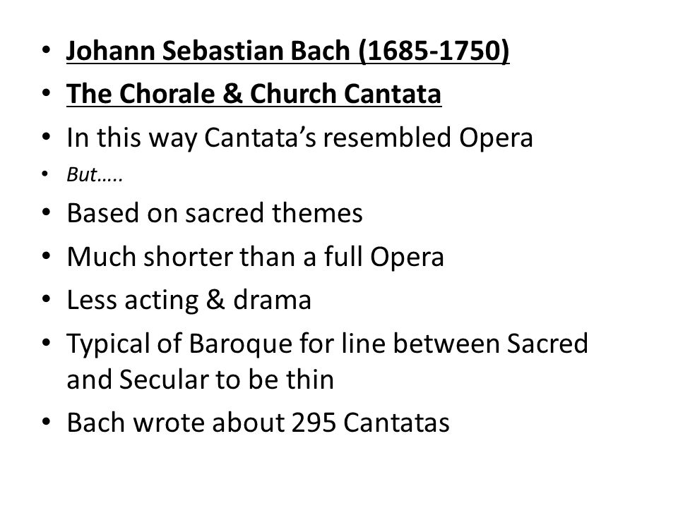 Johann Sebastian Bach ( ) The Chorale & Church Cantata In this way Cantata's resembled Opera But…..