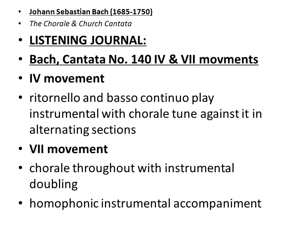 Johann Sebastian Bach ( ) The Chorale & Church Cantata LISTENING JOURNAL: Bach, Cantata No.
