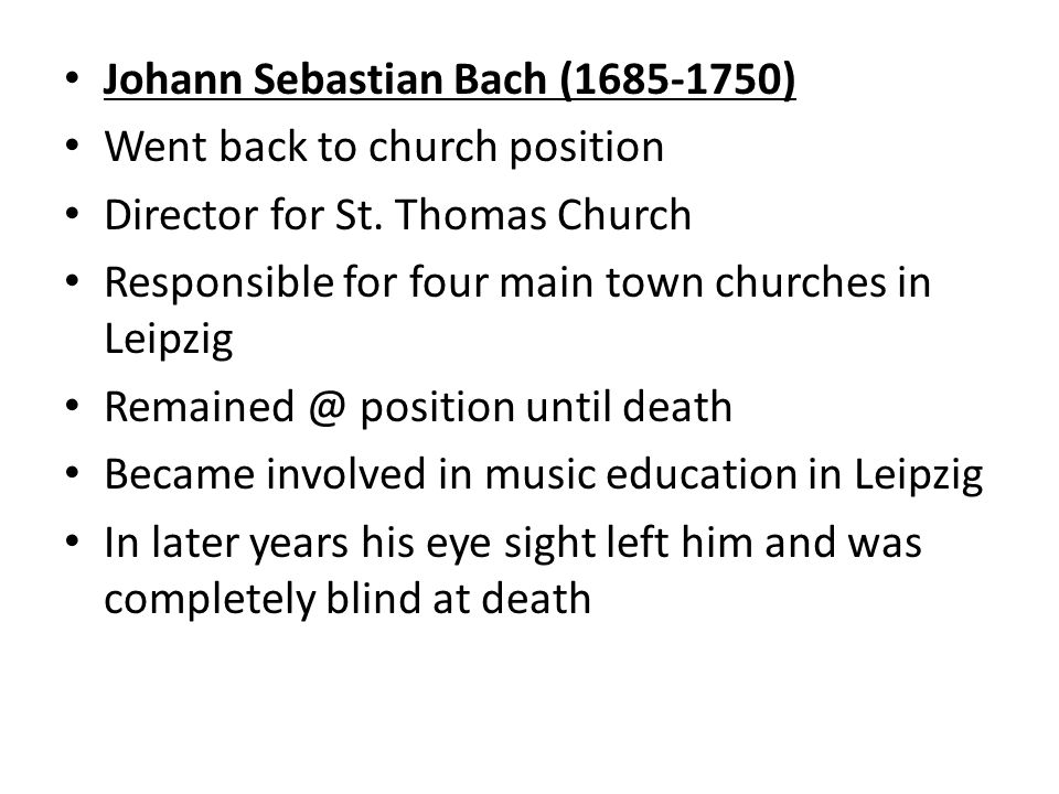 Johann Sebastian Bach ( ) Went back to church position Director for St.