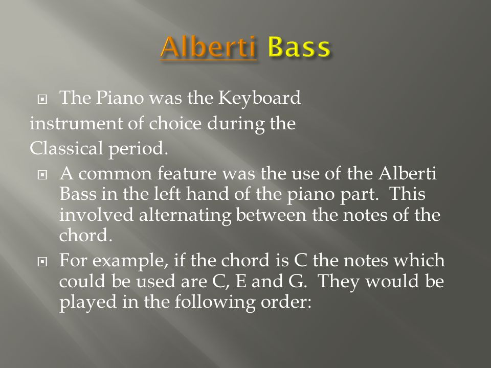  The Piano was the Keyboard instrument of choice during the Classical period.