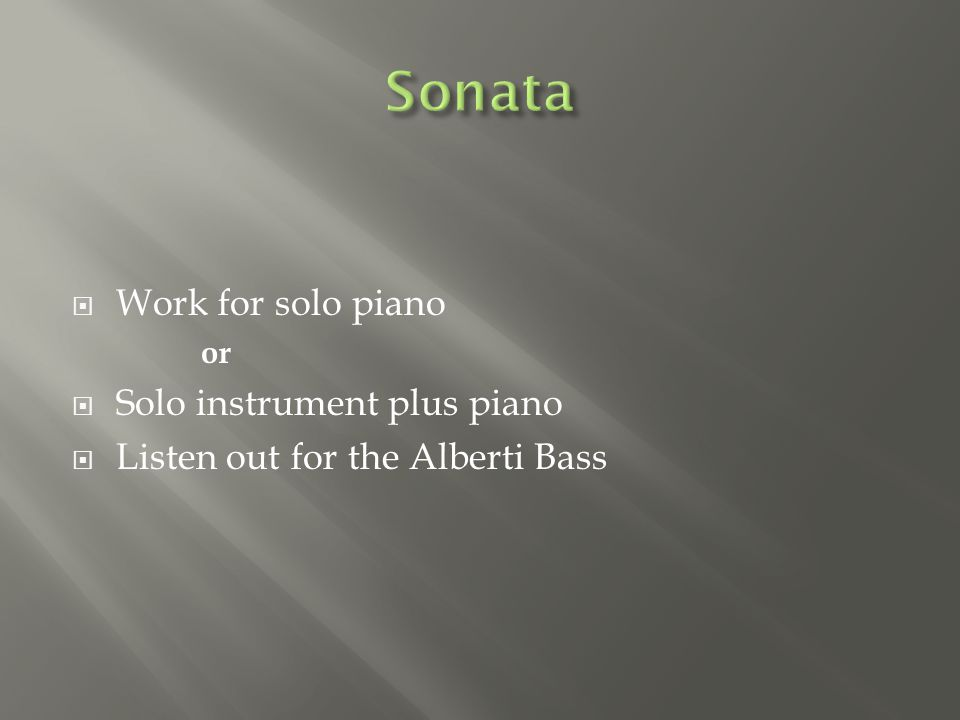  Work for solo piano or  Solo instrument plus piano  Listen out for the Alberti Bass