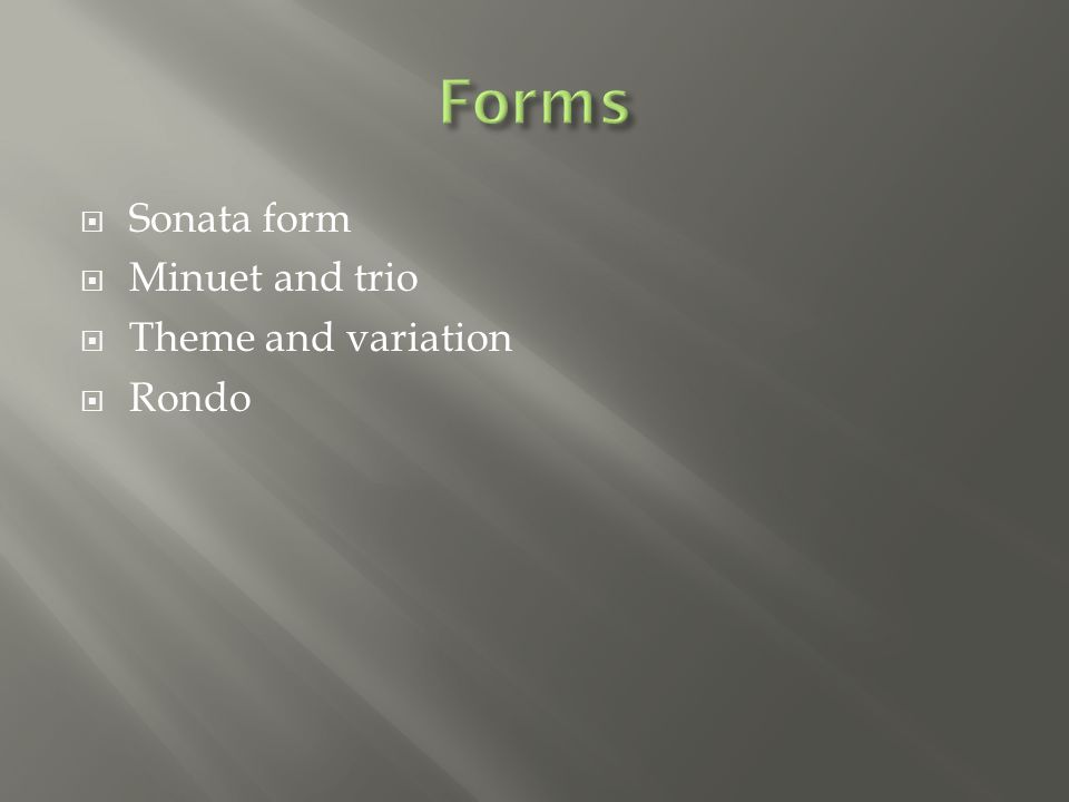  Sonata form  Minuet and trio  Theme and variation  Rondo