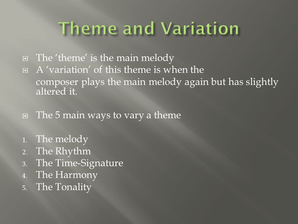 TThe 'theme' is the main melody AA 'variation' of this theme is when the composer plays the main melody again but has slightly altered it.