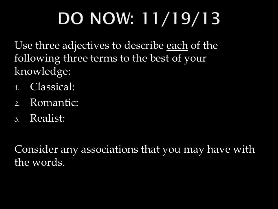 Use three adjectives to describe each of the following three