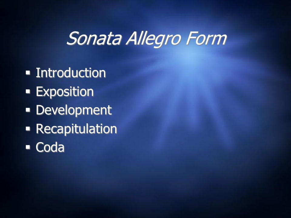 Sonata Allegro Form  Introduction  Exposition  Development  Recapitulation  Coda  Introduction  Exposition  Development  Recapitulation  Coda
