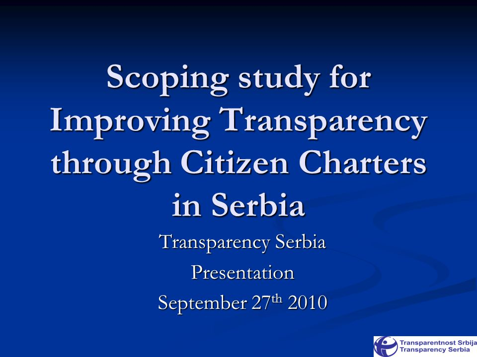 Scoping study for Improving Transparency through Citizen Charters in Serbia Transparency Serbia Presentation September 27 th 2010