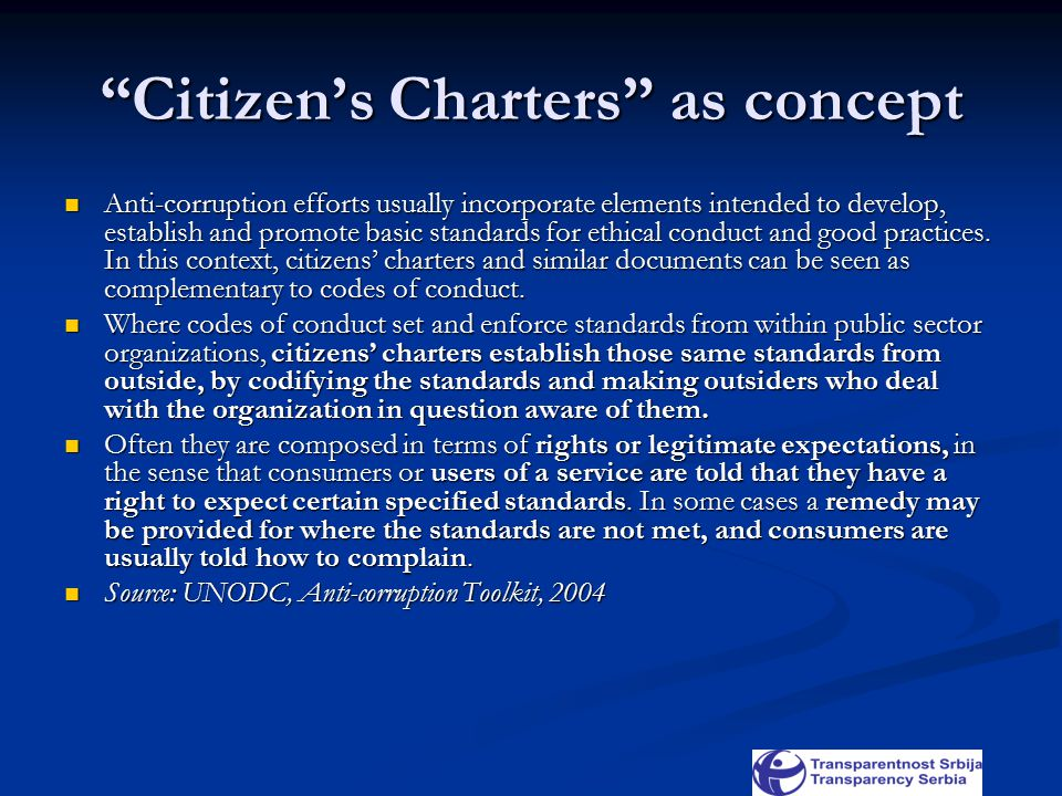 Citizen's Charters as concept Anti-corruption efforts usually incorporate elements intended to develop, establish and promote basic standards for ethical conduct and good practices.