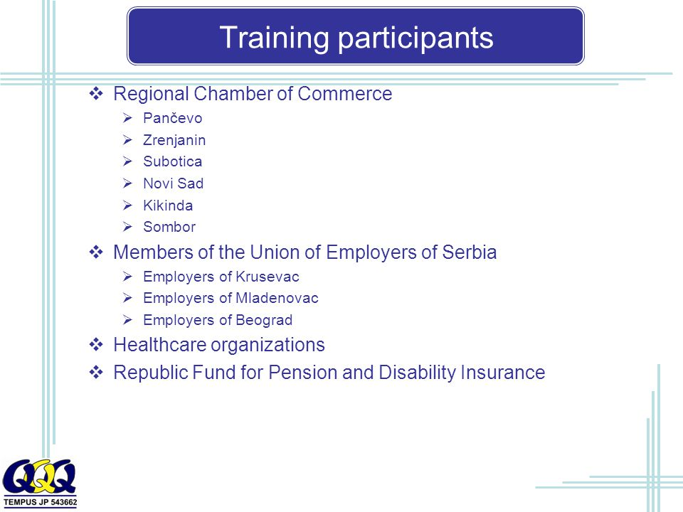 Training participants  Regional Chamber of Commerce  Pančevo  Zrenjanin  Subotica  Novi Sad  Kikinda  Sombor  Members of the Union of Employers of Serbia  Employers of Krusevac  Employers of Mladenovac  Employers of Beograd  Healthcare organizations  Republic Fund for Pension and Disability Insurance