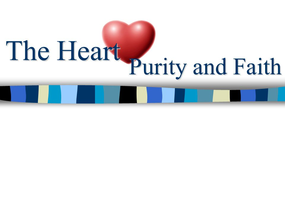The Heart Purity and Faith