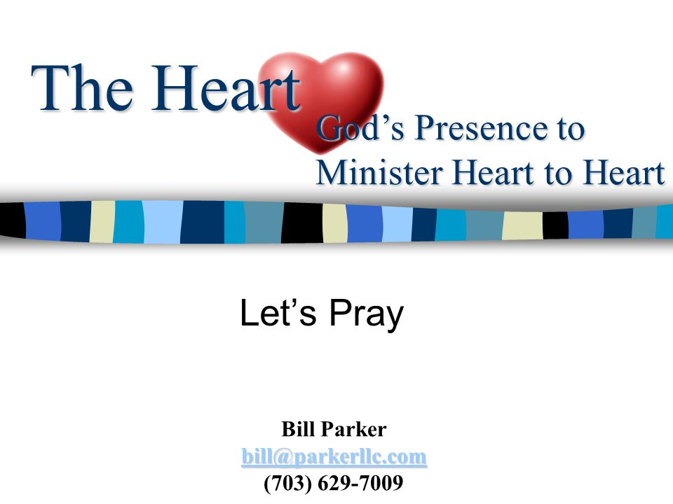 The Heart God's Presence to Minister Heart to Heart Let's Pray  Bill Parker (703)