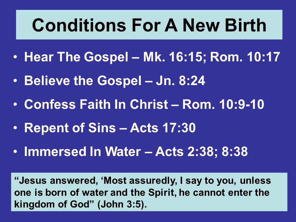 Conditions For A New Birth Hear The Gospel – Mk. 16:15; Rom.