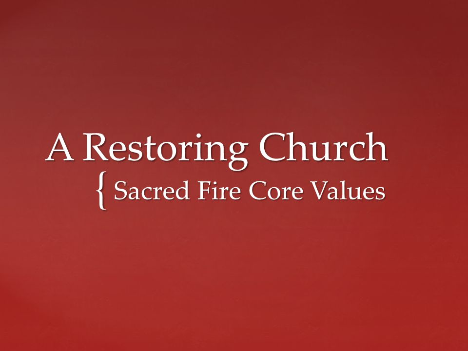 { A Restoring Church Sacred Fire Core Values