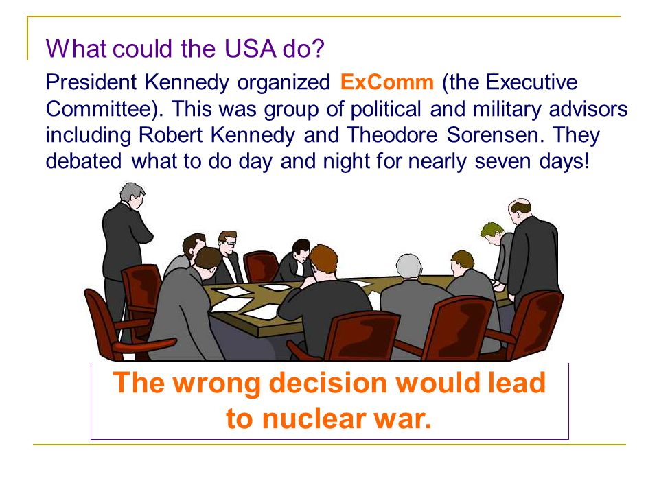 What could the USA do. President Kennedy organized ExComm (the Executive Committee).