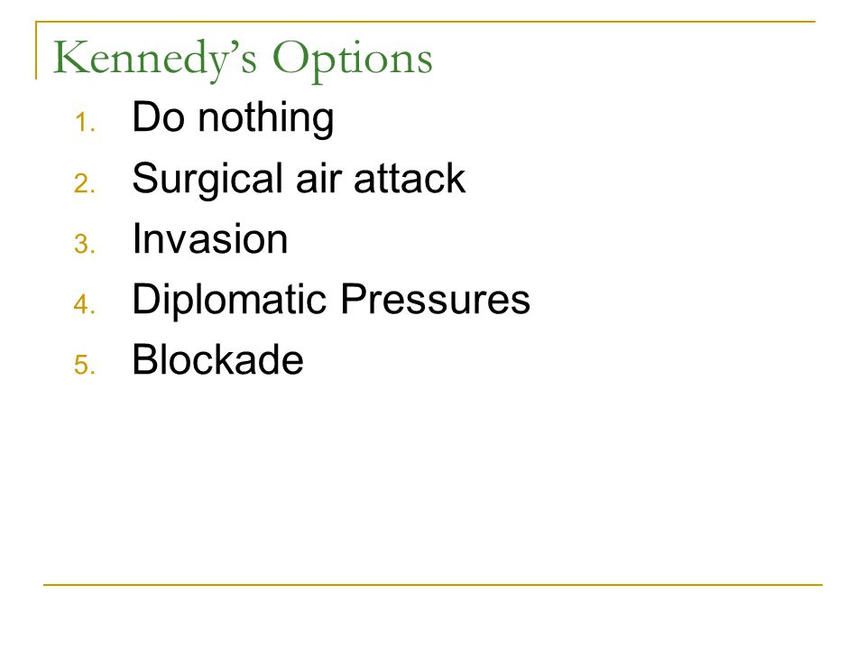 Kennedy's Options 1. Do nothing 2. Surgical air attack 3.