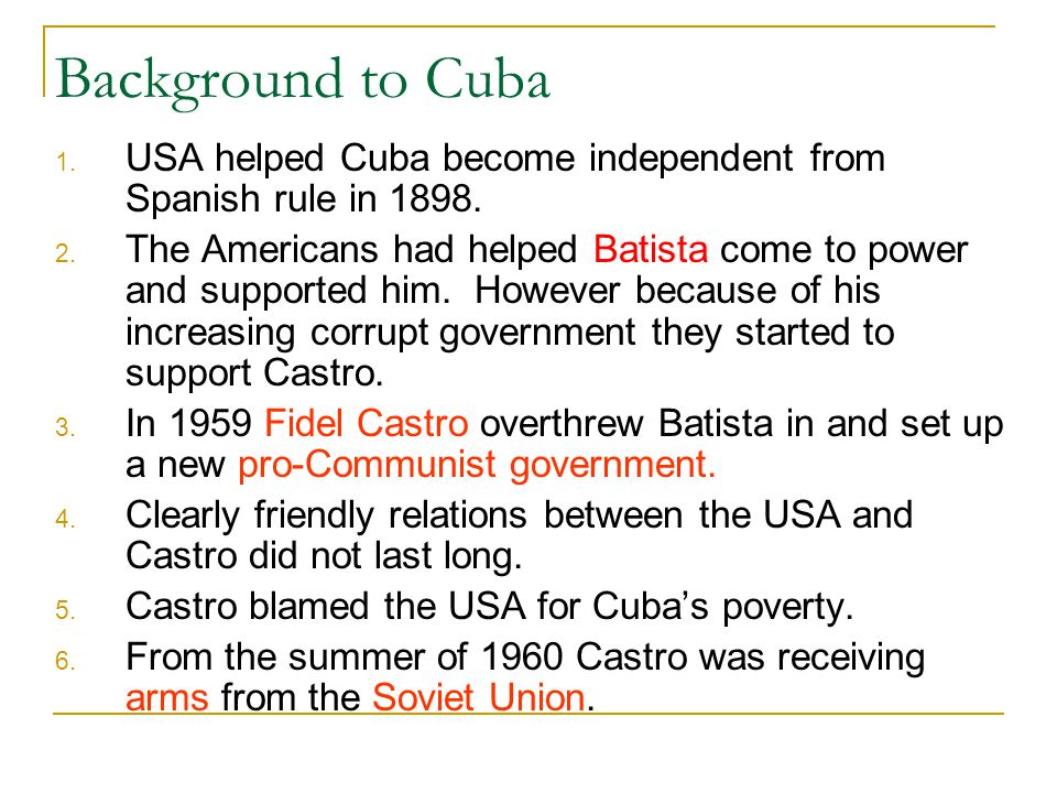 Background to Cuba 1. USA helped Cuba become independent from Spanish rule in