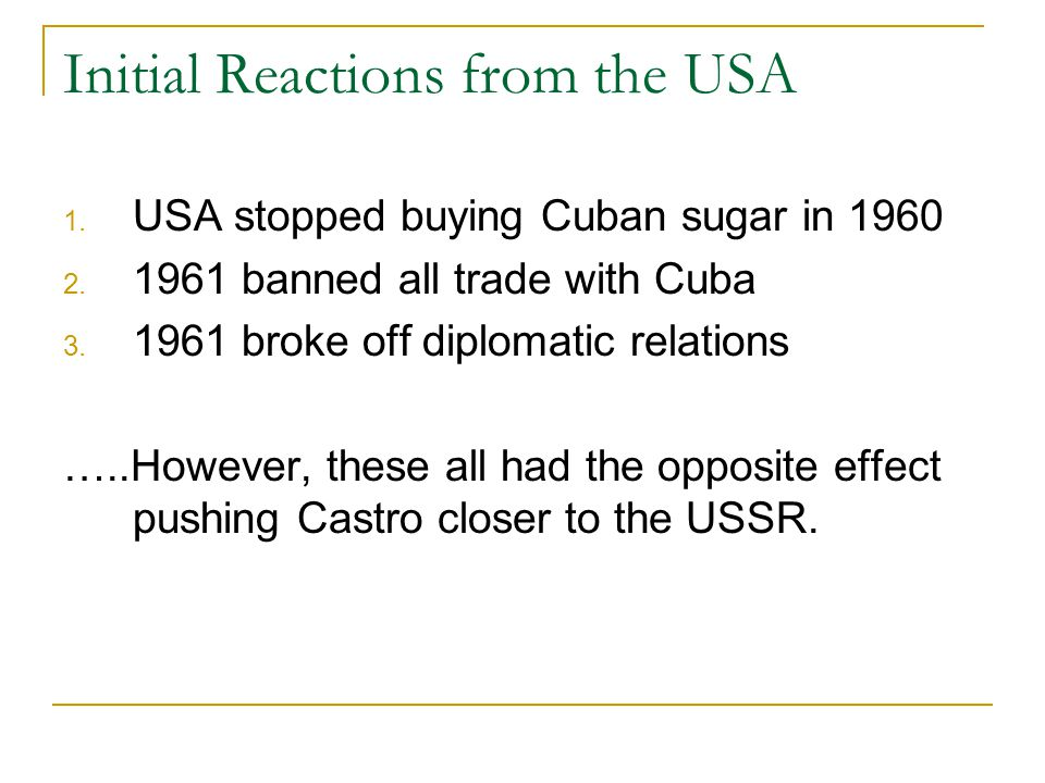 Initial Reactions from the USA 1. USA stopped buying Cuban sugar in
