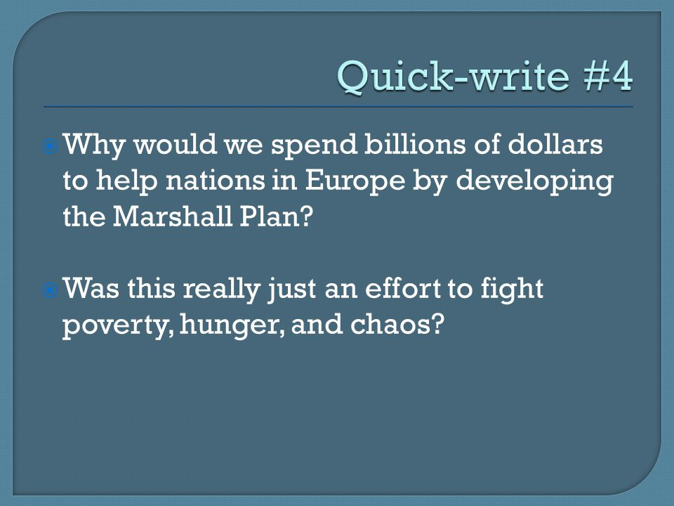  Why would we spend billions of dollars to help nations in Europe by developing the Marshall Plan.