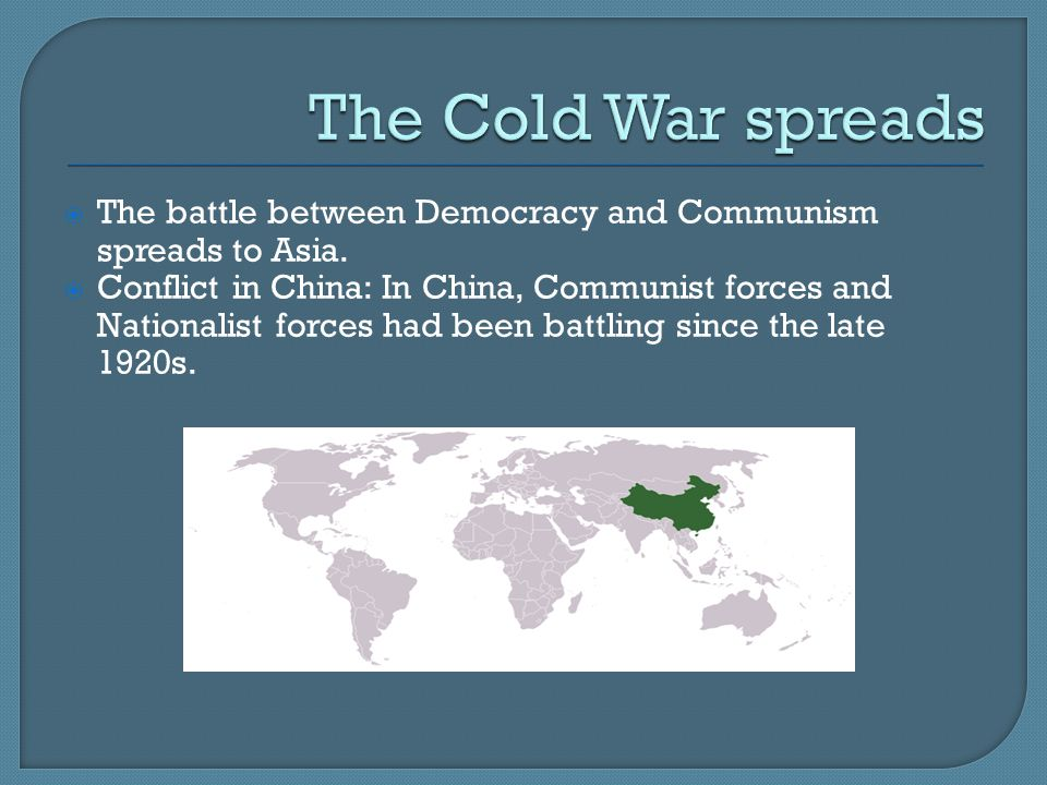  The battle between Democracy and Communism spreads to Asia.