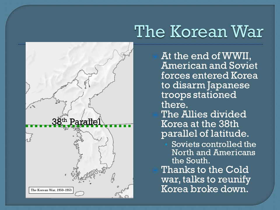  At the end of WWII, American and Soviet forces entered Korea to disarm Japanese troops stationed there.