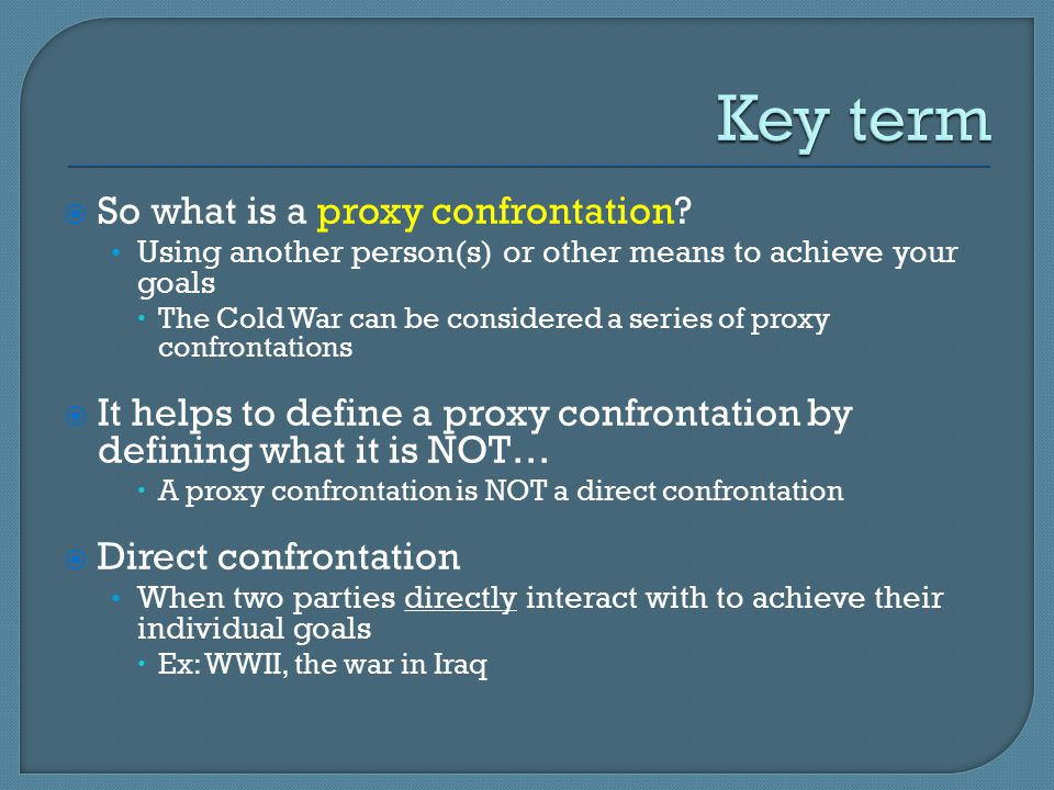  So what is a proxy confrontation.