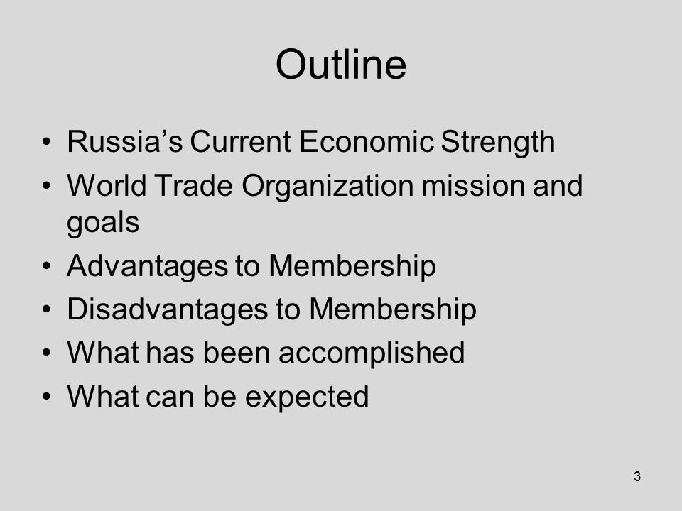 3 Outline Russia's Current Economic Strength World Trade Organization mission and goals Advantages to Membership Disadvantages to Membership What has been accomplished What can be expected