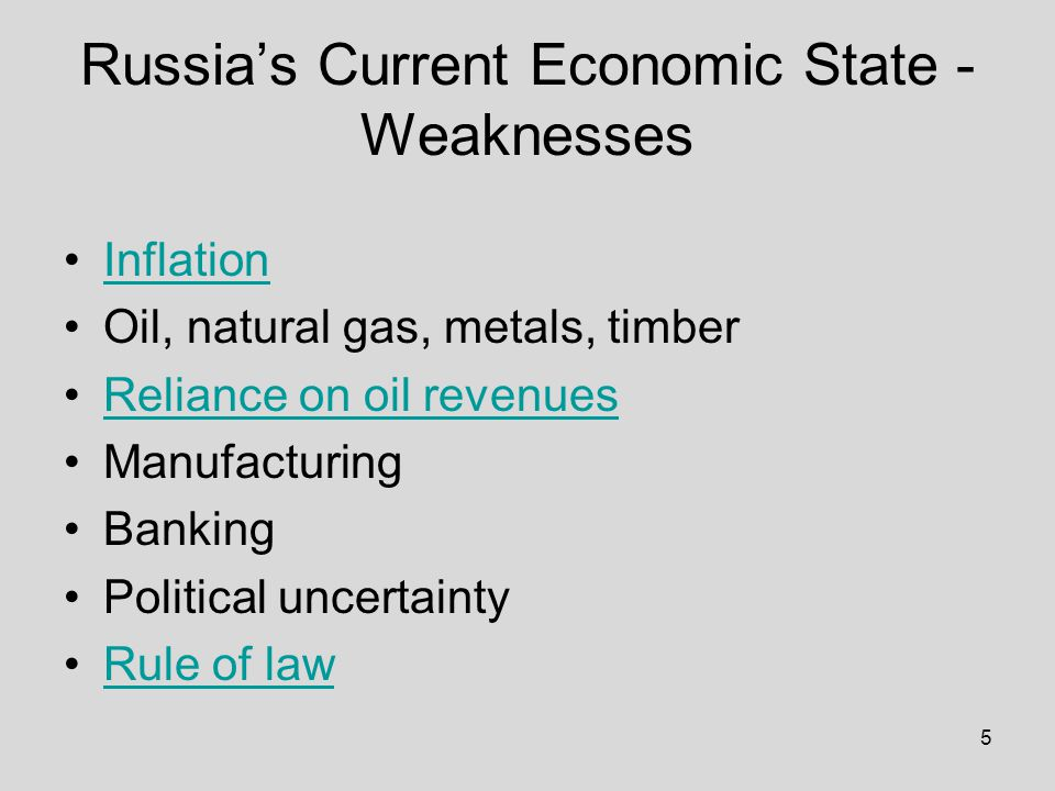 5 Russia's Current Economic State - Weaknesses Inflation Oil, natural gas, metals, timber Reliance on oil revenues Manufacturing Banking Political uncertainty Rule of law