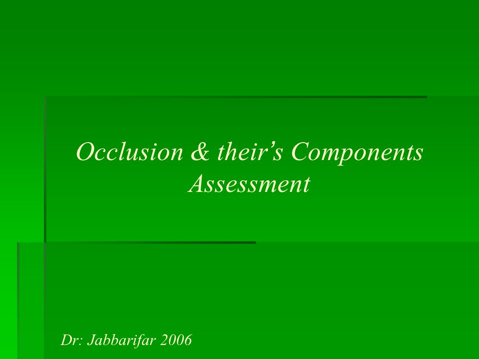 Occlusion & their ' s Components Assessment Dr: Jabbarifar 2006