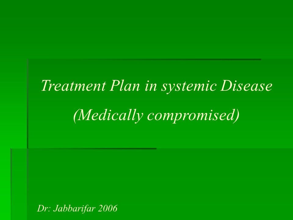 Treatment Plan in systemic Disease (Medically compromised) Dr: Jabbarifar 2006