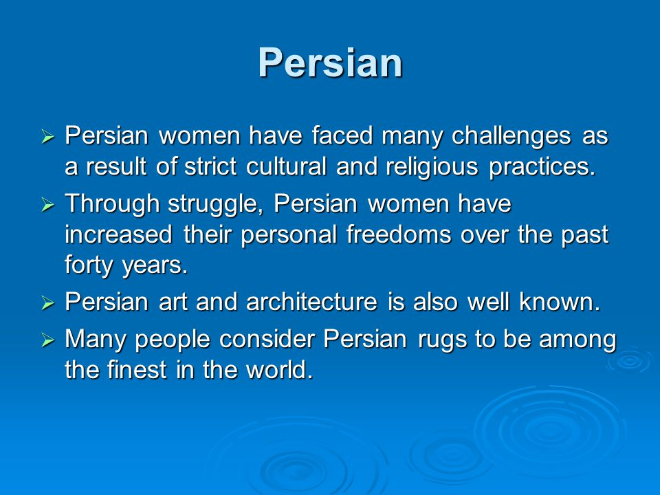 Persian  Persian women have faced many challenges as a result of strict cultural and religious practices.