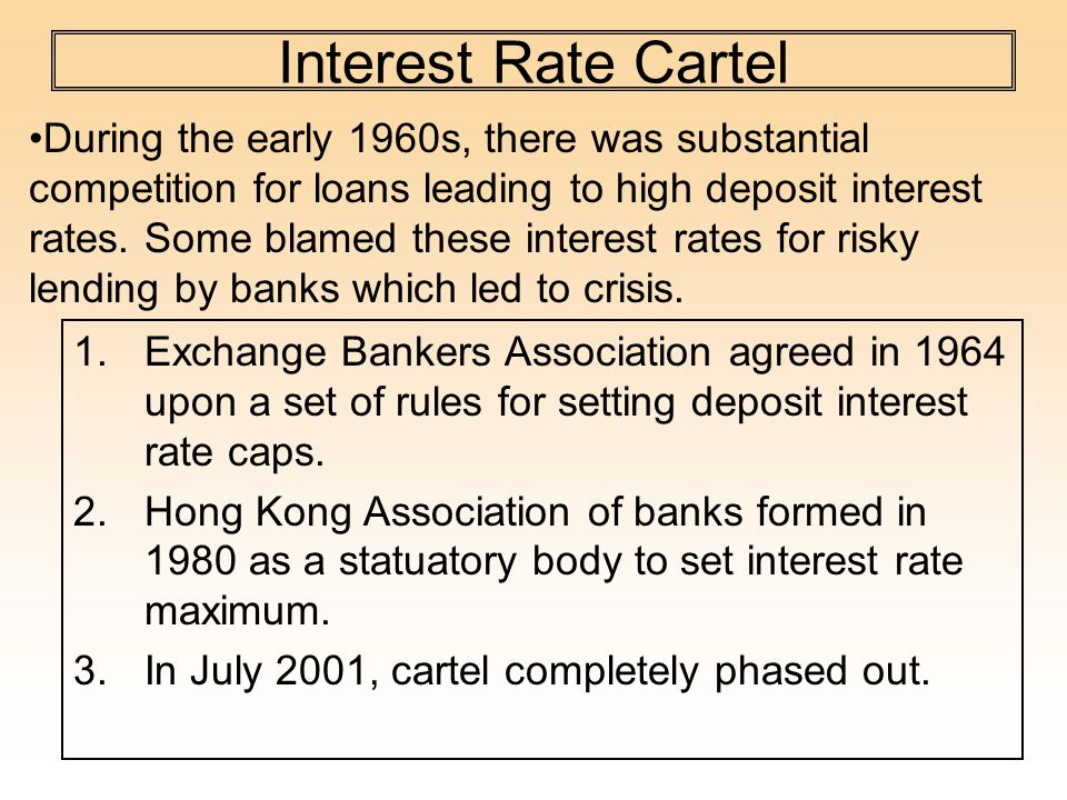 Interest Rate Cartel 1.Exchange Bankers Association agreed in 1964 upon a set of rules for setting deposit interest rate caps.