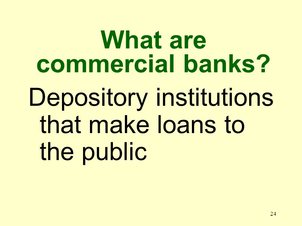 23 Why are banks called depository institutions Because they accept deposits from the public