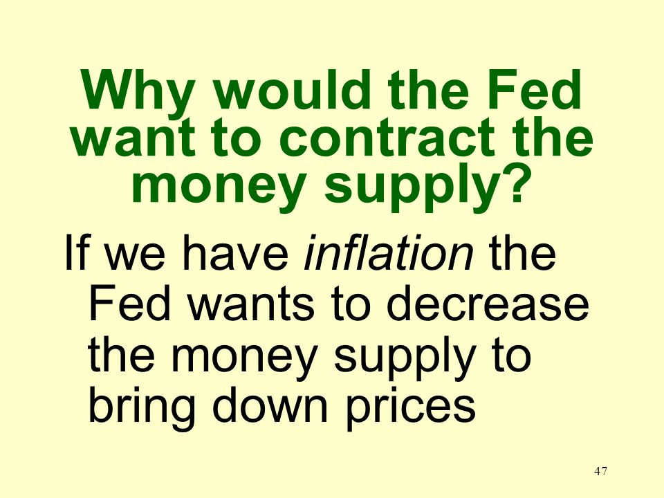 46 Why would the Fed want to expand the money supply.