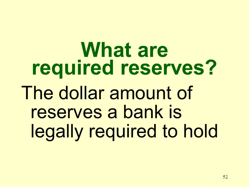 51 What is a required reserve ratio.