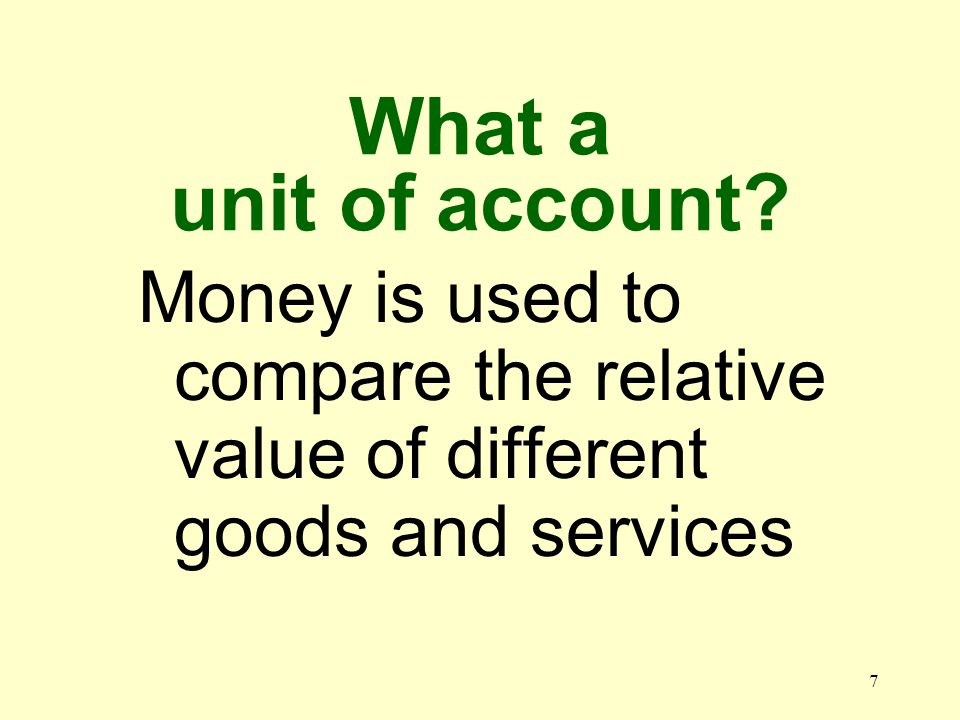 6 What is a medium of exchange Money is accepted in exchange for a good or service