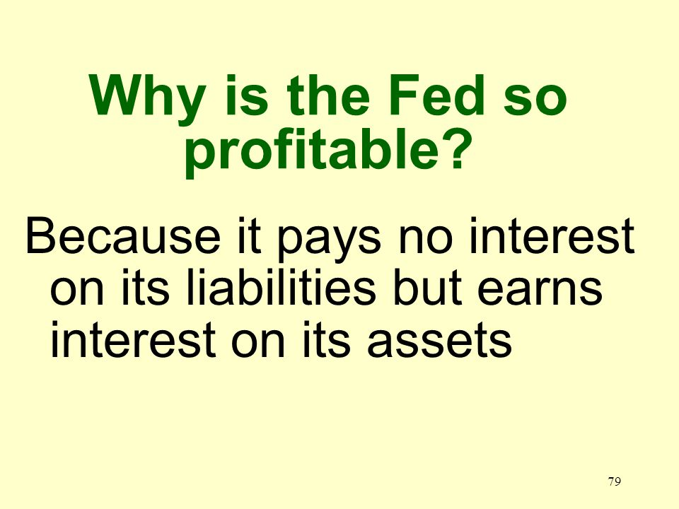 78 What is the largest component of the Fed's liabilities Federal Reserve notes