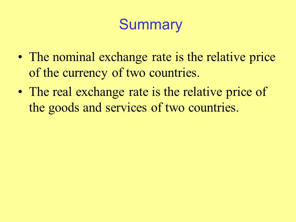 Summary The nominal exchange rate is the relative price of the currency of two countries.
