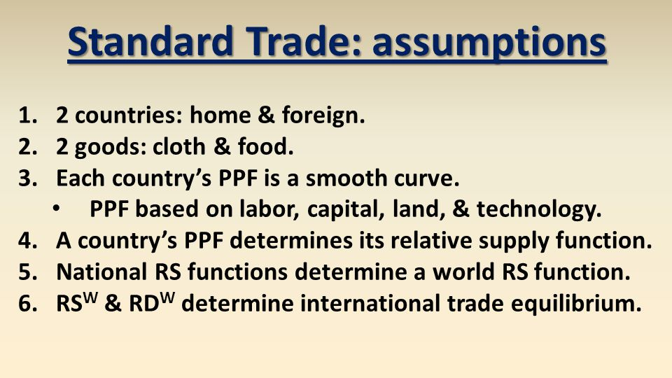 Standard Trade: assumptions 1.2 countries: home & foreign.