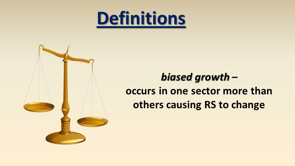 biased growth biased growth – occurs in one sector more than others causing RS to change Definitions