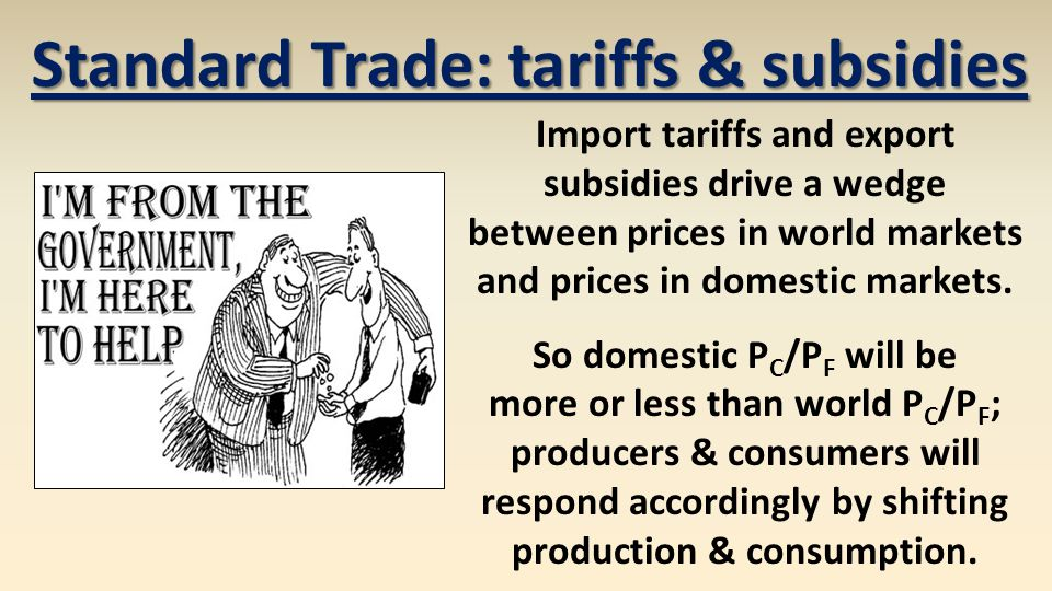 Import tariffs and export subsidies drive a wedge between prices in world markets and prices in domestic markets.