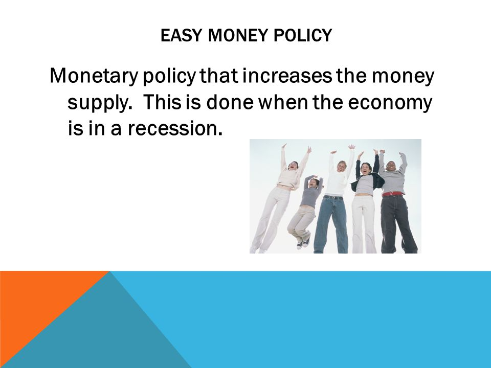 EASY MONEY POLICY Monetary policy that increases the money supply.