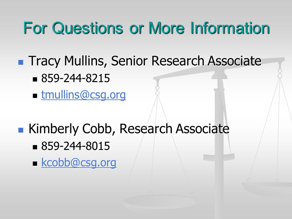 For Questions or More Information Tracy Mullins, Senior Research Associate Tracy Mullins, Senior Research Associate Kimberly Cobb, Research Associate Kimberly Cobb, Research Associate