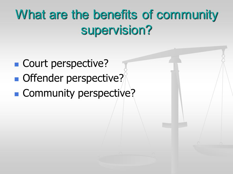 What are the benefits of community supervision. Court perspective.